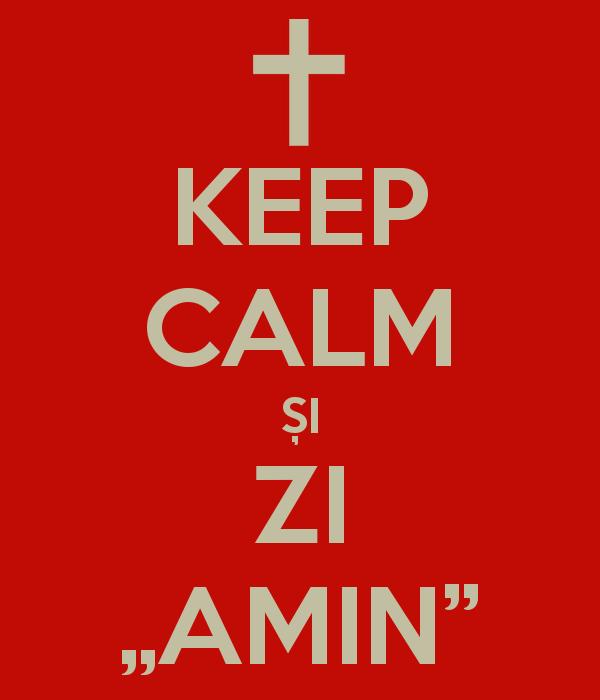 """Keep Calm și Zi """"Amin""""!"""